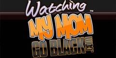 Watching My Mom Go Black Video Channel